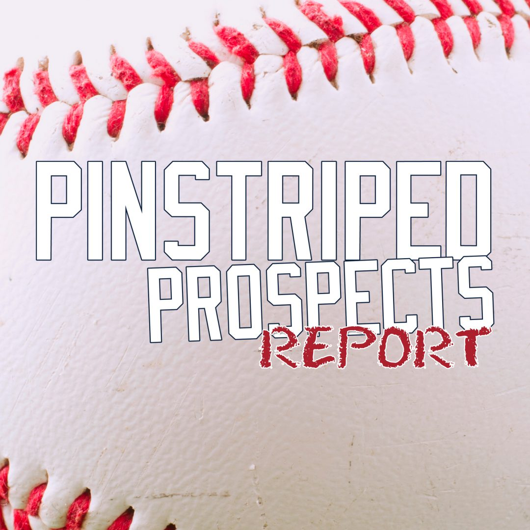 Pinstriped Prospects Report